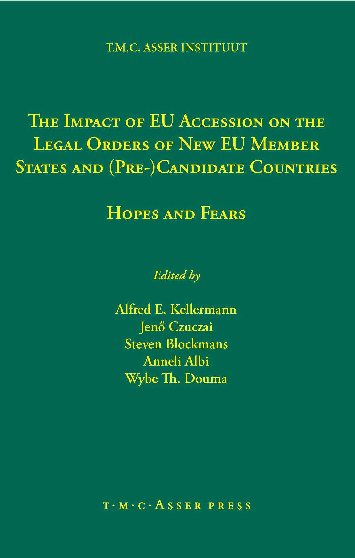 The Impact of EU Accession on the Legal Orders of New EU Member States and (Pre-) Candidate Countries - Hopes and Fears